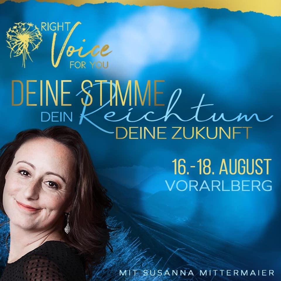 Right Voice For You mit Susanna Mittermaier  16. - 18.08. im Freihof in Sulz/Vorarlberg  Deine Stimme - Dein Reichtum - Deine Zukunft